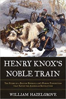 Henry Knox's Noble Train By William Hazelgrove